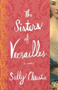 A review of THE SISTERS OF VERSAILLES by Sally Christie. // dreams-etc.com