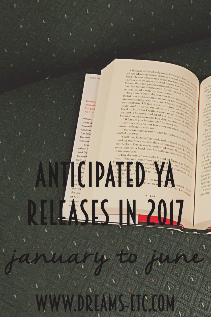 Add some books to your TBR with this list of Anticipated YA Releases in 2017 (January to June)! // dreams-etc.com
