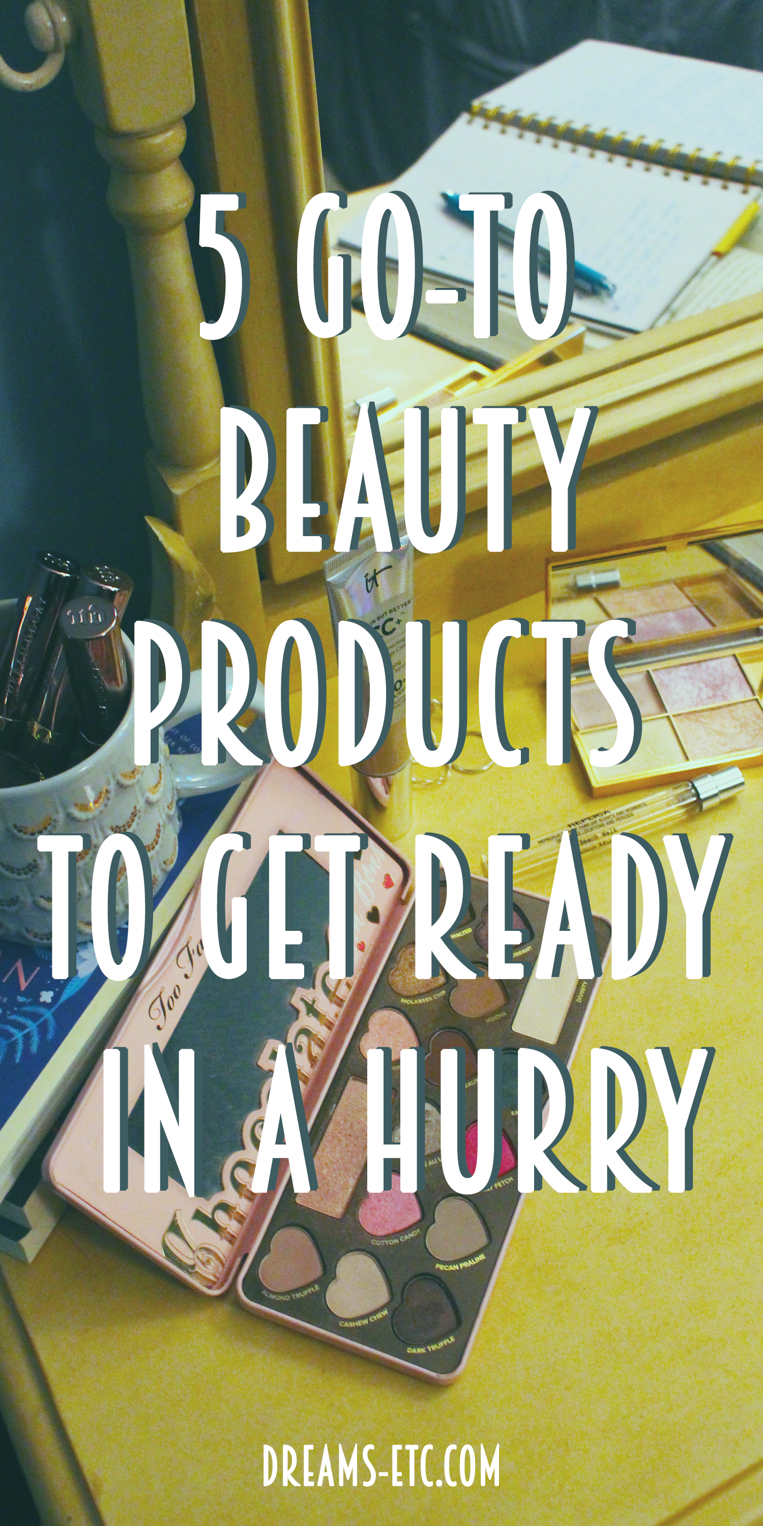 Ever have trouble getting ready int eh morning? Here are 5 go-to beauty products that are so easy to use you can put them on in a hurry.... and get a few extra minutes of sleep in! // dreams-etc.com