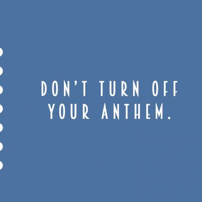Rock out to your anthem and move with confidence throughout your life as you pursue your passions and your dreams. And surround yourself with people who will rock with you.