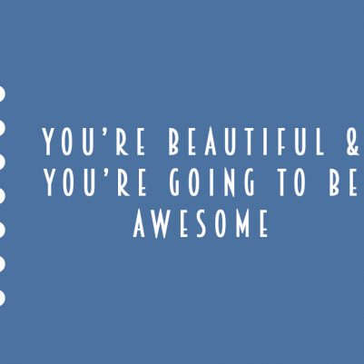 Your new pep talk, inspired by one of my favorite four-year-olds: You are beautiful and you're going to be awesome.