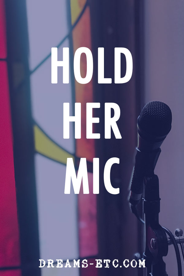 Be the woman who holds another woman's mic when she needs it. // dreams-etc.com