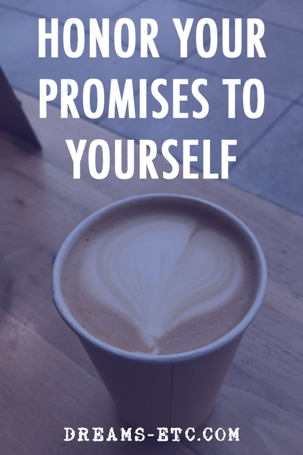 When you need to do something for you, make a commitment to yourself that you'll do it. Make a promise to yourself that you'll take care of this need. And then... Honor that promise to yourself. // dreams-etc.com